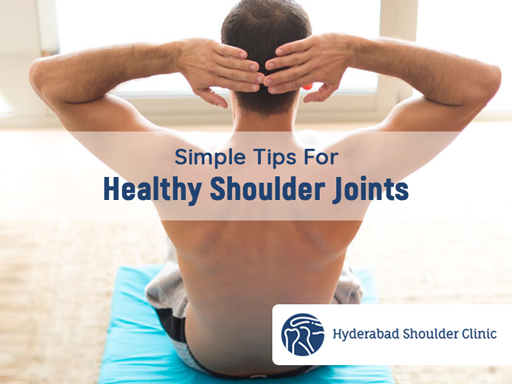 Get now Simple Tips For Healthy Shoulder Joints by Dr. Chandra Sekhar, Best Shoulder surgeon in Hyderabad